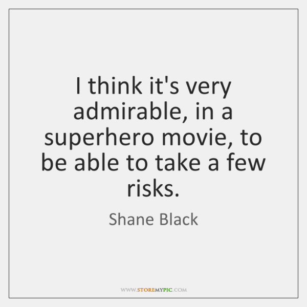 I think it's very admirable, in a superhero movie, to be able ...