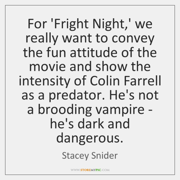 For 'Fright Night,' we really want to convey the fun attitude ...
