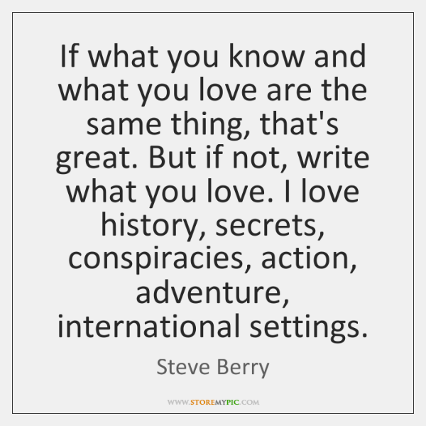 If what you know and what you love are the same thing, ...