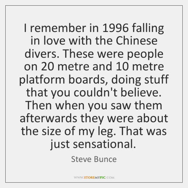 I remember in 1996 falling in love with the Chinese divers. These were ...