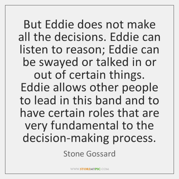 But Eddie does not make all the decisions. Eddie can listen to ...