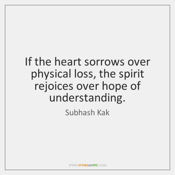 If the heart sorrows over physical loss, the spirit rejoices over hope ...
