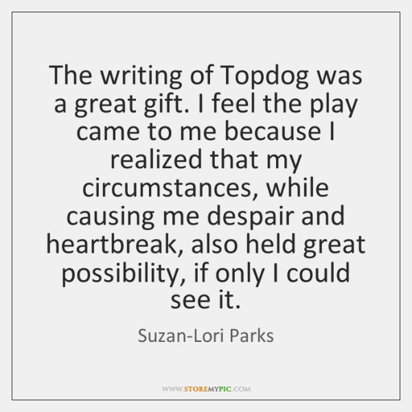 The writing of Topdog was a great gift. I feel the play ...