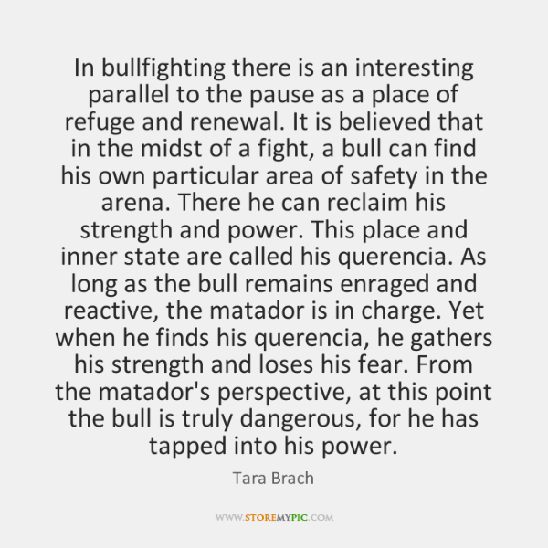 In bullfighting there is an interesting parallel to the pause as a ...