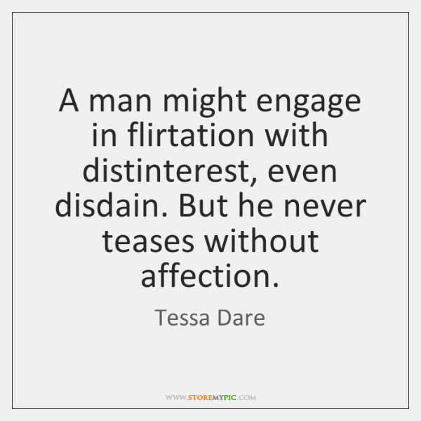A man might engage in flirtation with distinterest, even disdain. But he ...