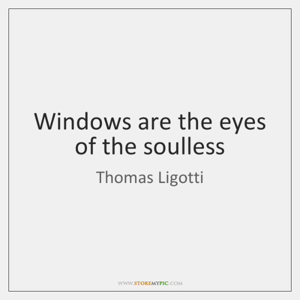Windows are the eyes of the soulless