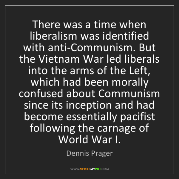 Dennis Prager: There was a time when liberalism was identified with...