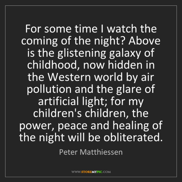 Peter Matthiessen: For some time I watch the coming of the night? Above...