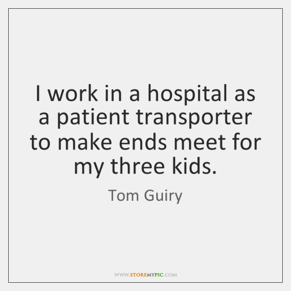 I work in a hospital as a patient transporter to make ends ...
