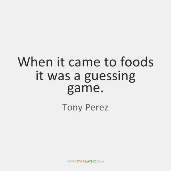 When it came to foods it was a guessing game.