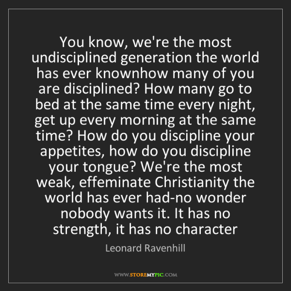 Leonard Ravenhill: You know, we're the most undisciplined generation the...