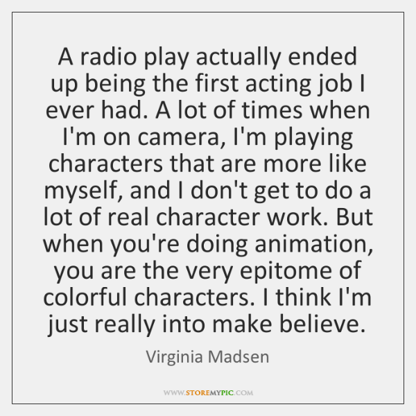A radio play actually ended up being the first acting job I ...