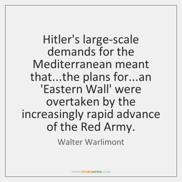 Hitler's large-scale demands for the Mediterranean meant that...the plans for...an ...