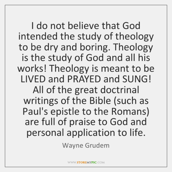 I do not believe that God intended the study of theology to ...