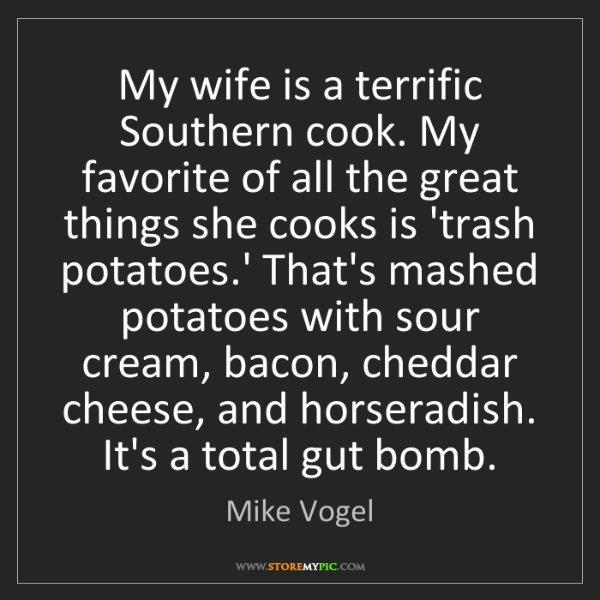 Mike Vogel: My wife is a terrific Southern cook. My favorite of all...