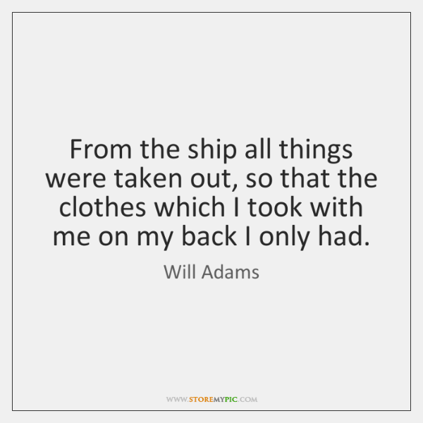 From the ship all things were taken out, so that the clothes ...