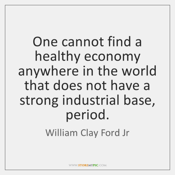 One cannot find a healthy economy anywhere in the world that does ...