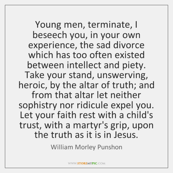 Young men, terminate, I beseech you, in your own experience, the sad ...