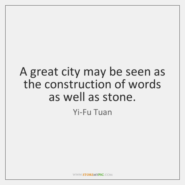 A great city may be seen as the construction of words as ...