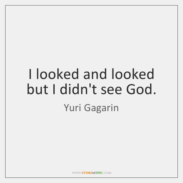 I looked and looked but I didn't see God.