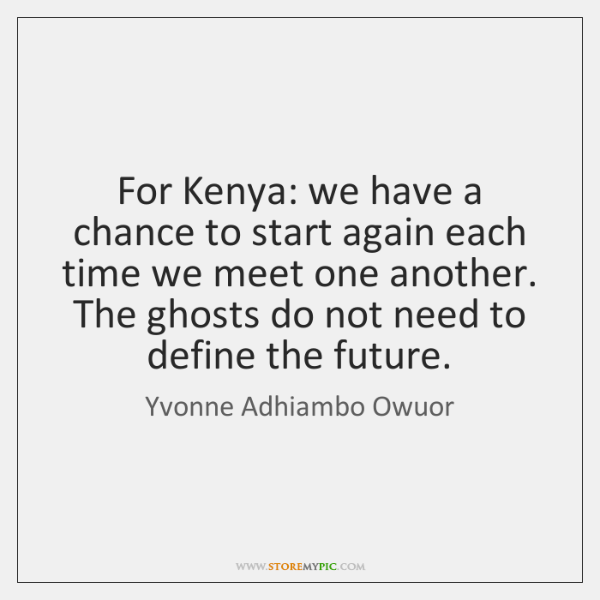 For Kenya: we have a chance to start again each time we ...