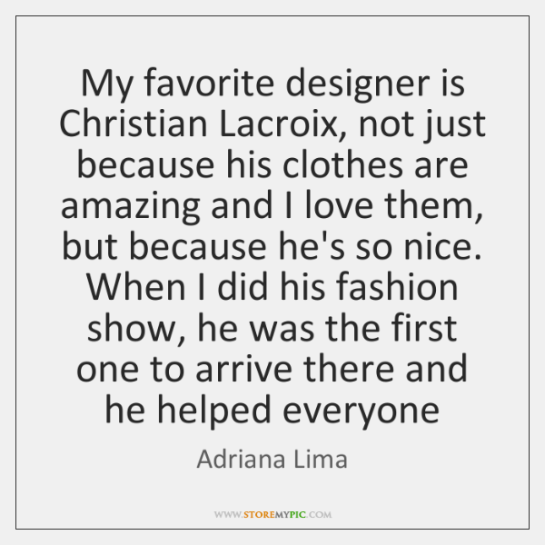 My favorite designer is Christian Lacroix, not just because his clothes are ...