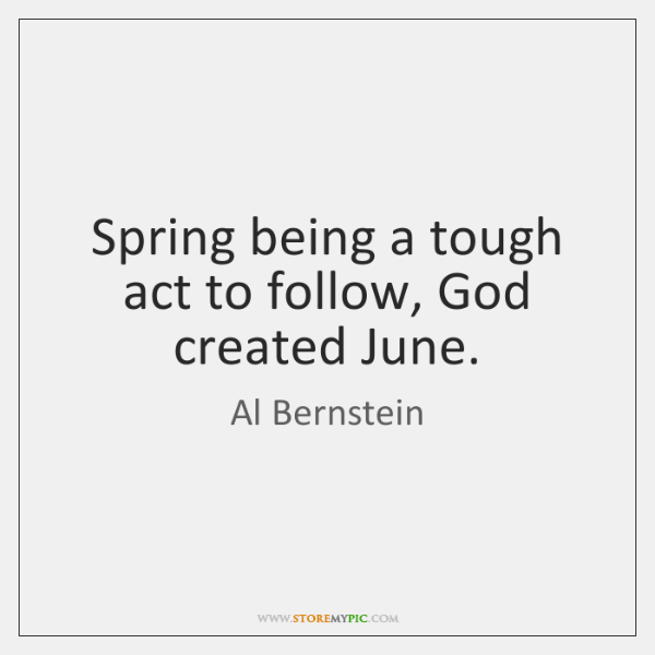 Spring being a tough act to follow, God created June.
