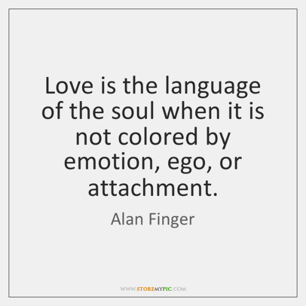 Love is the language of the soul when it is not colored ...