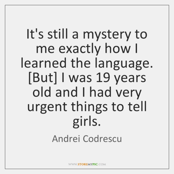 It's still a mystery to me exactly how I learned the language. [...