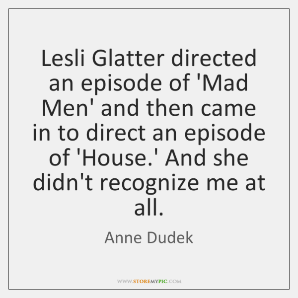 Lesli Glatter directed an episode of 'Mad Men' and then came in ...