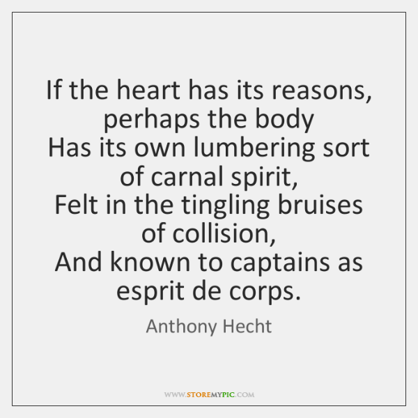 If the heart has its reasons, perhaps the body  Has its own ...