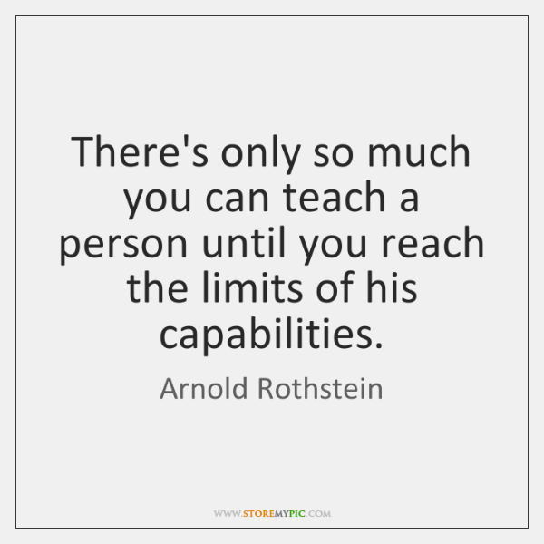 There's only so much you can teach a person until you reach ...