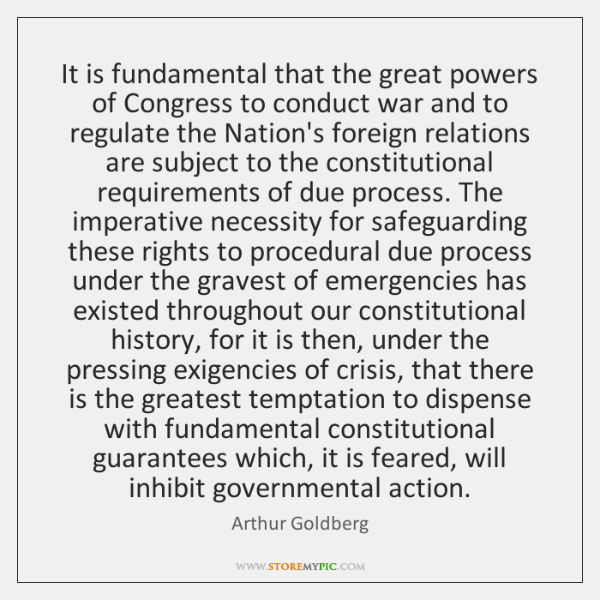 It is fundamental that the great powers of Congress to conduct war ...