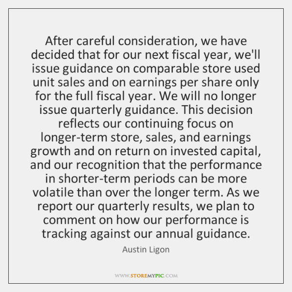 After careful consideration, we have decided that for our next fiscal year, ...