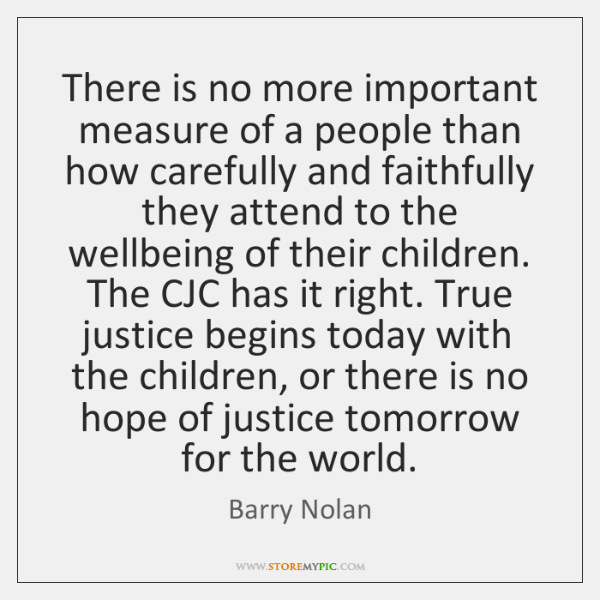 There is no more important measure of a people than how carefully ...