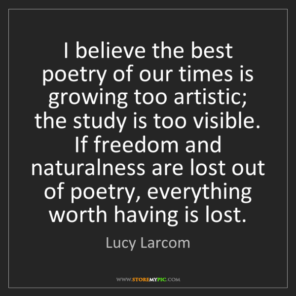 Lucy Larcom: I believe the best poetry of our times is growing too...