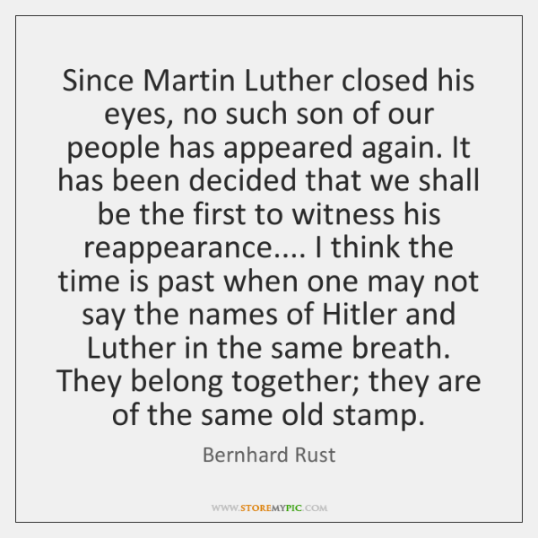 Since Martin Luther closed his eyes, no such son of our people ...