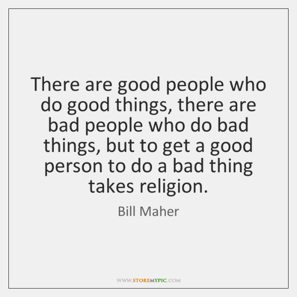 "good people do bad things essay Why do good people suffer or why do bad things happen to good people "" this question seems to be very common these days it seems as though good people get the brunt of all suffering, while evil-doers enjoy life."