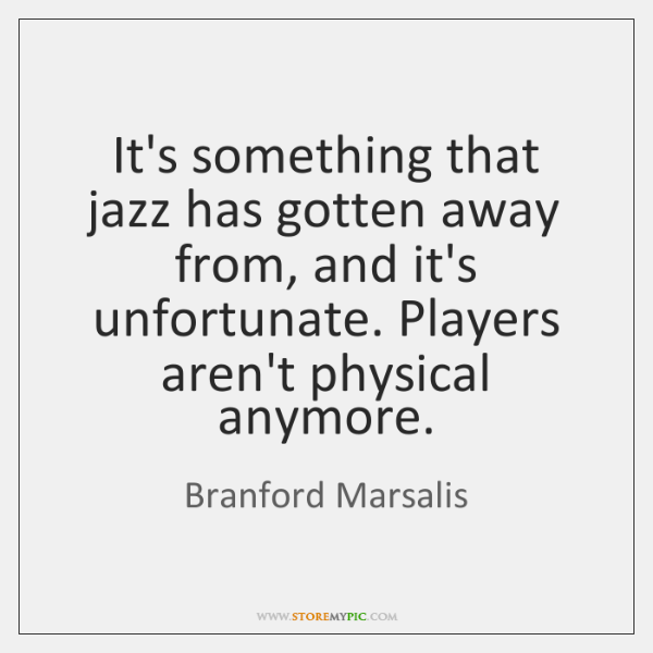 It's something that jazz has gotten away from, and it's unfortunate. Players ...