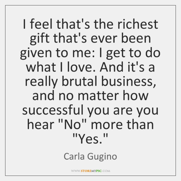I feel that's the richest gift that's ever been given to me: ...