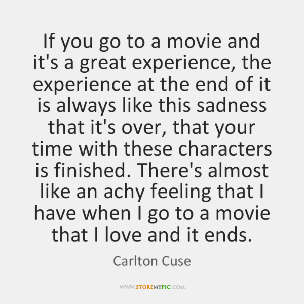 If you go to a movie and it's a great experience, the ...