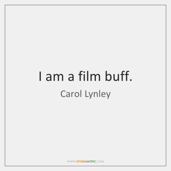 I am a film buff.