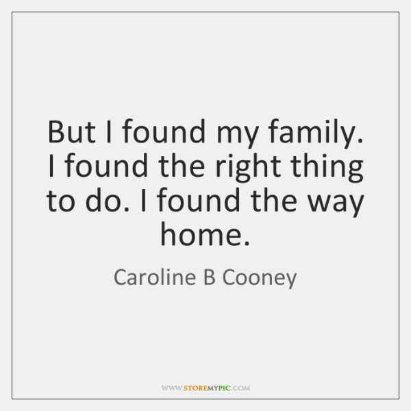But I found my family. I found the right thing to do. ...