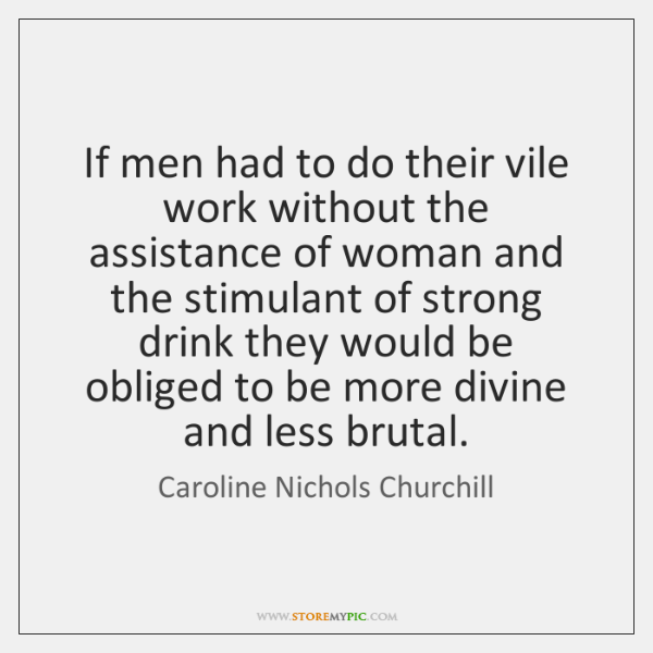If men had to do their vile work without the assistance of ...