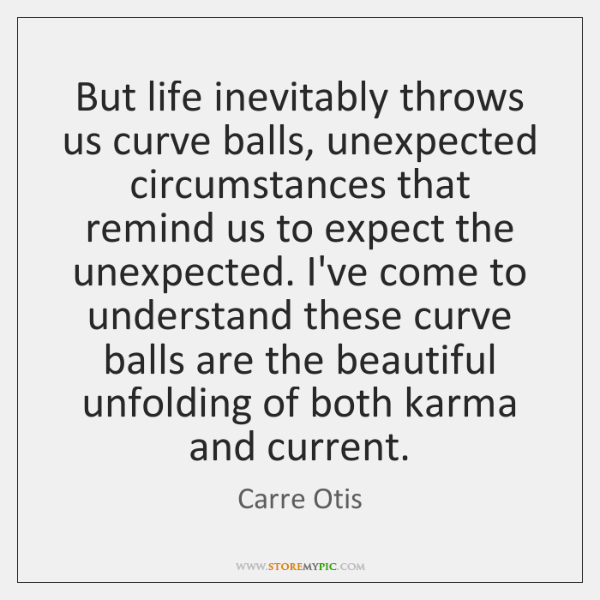 But life inevitably throws us curve balls, unexpected circumstances that remind us ...
