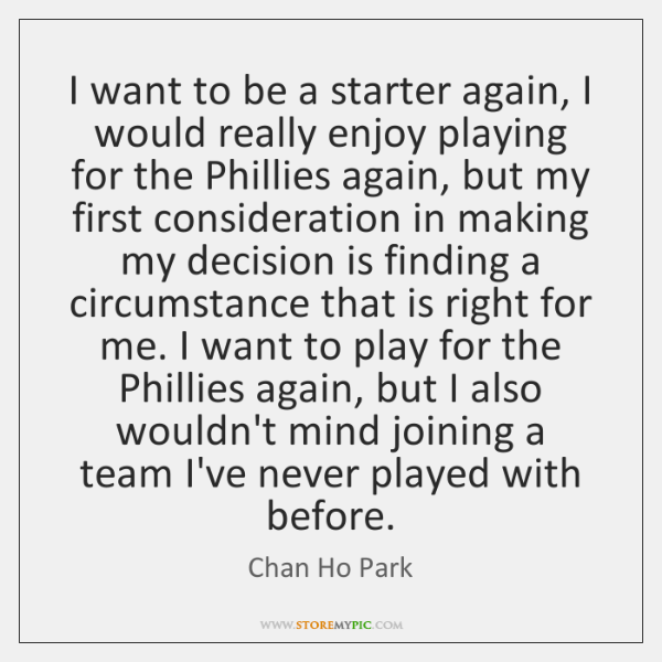 I want to be a starter again, I would really enjoy playing ...