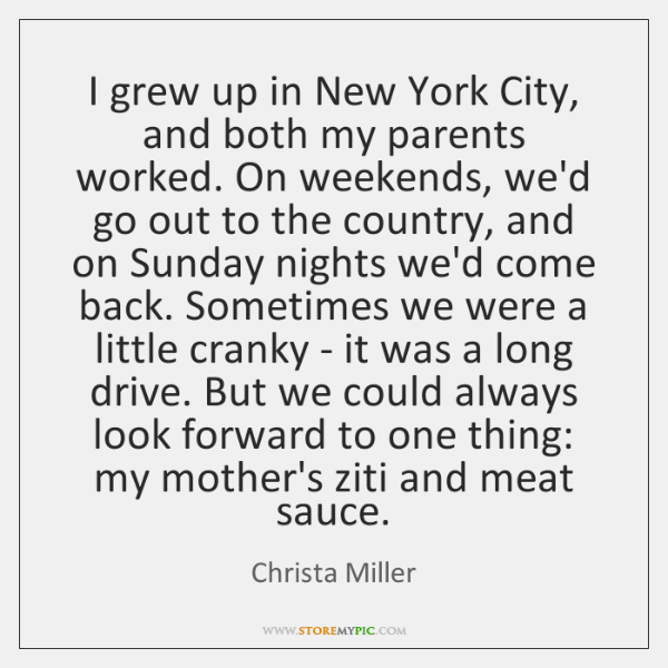 I grew up in New York City, and both my parents worked. ...