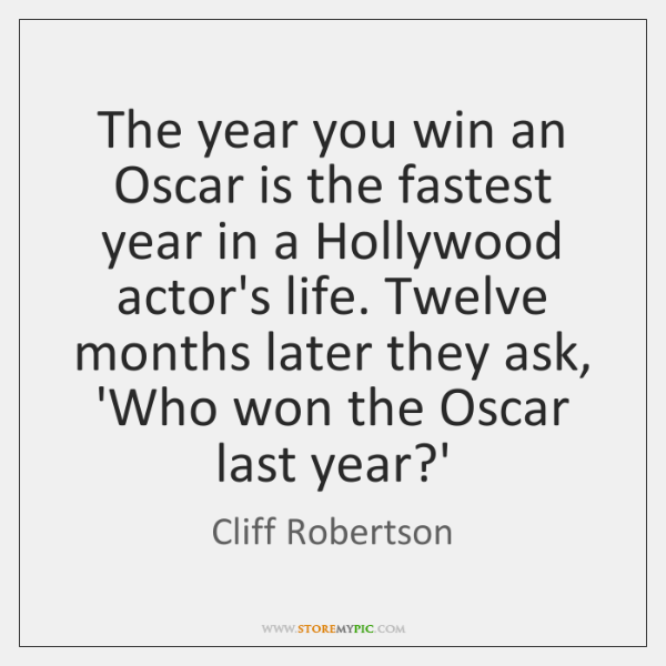 The year you win an Oscar is the fastest year in a ...