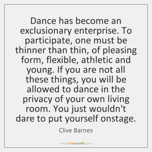 Dance has become an exclusionary enterprise. To participate, one must be thinner ...