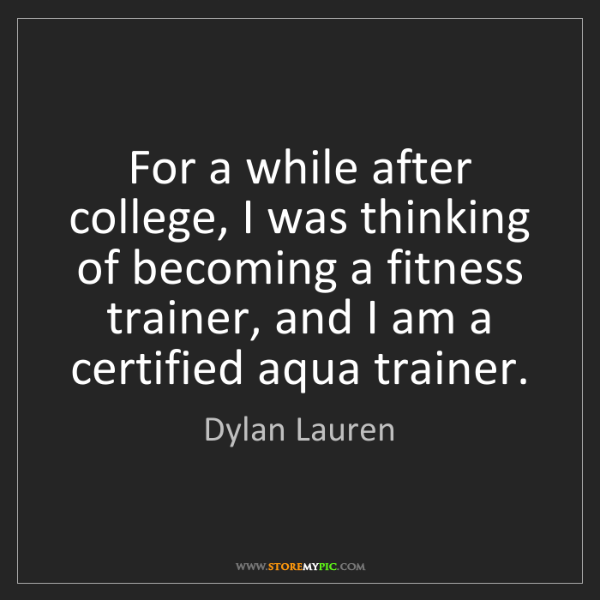 Dylan Lauren: For a while after college, I was thinking of becoming...